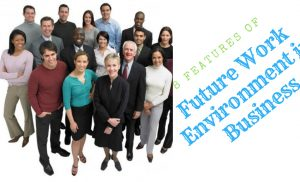 8 Features of Future Work Environment in Business